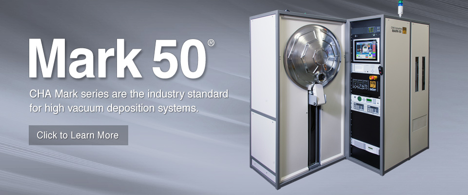 CHA's Mark series are the industry standard for high vacuum deposition systems.